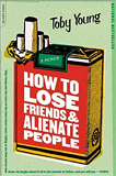 How to Lose Friends & Alienate People