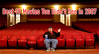 The Best 19 Movies You Didn't See in 2007
