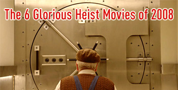 The 6 Glorious Heist Movies of 2008