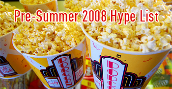 Top 15 Films To Look Out For: Pre-Summer 2008 Hype List