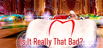 Speed Racer - Is It Really That Bad?