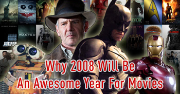 Why 2008 Will Be An Awesome Year For Movies